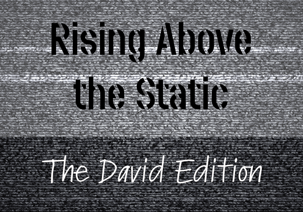 Live Stream Feed | Rising Above the Static – The David Edition