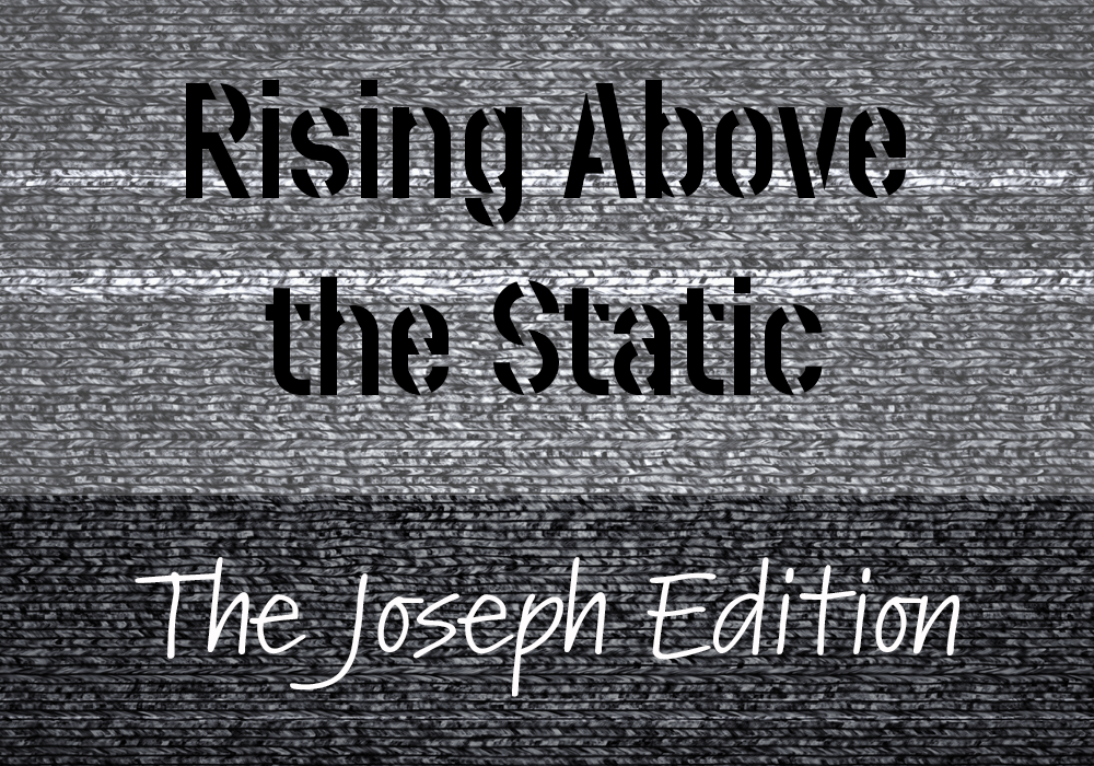 Live Stream Feed | Rising Above the Static – The Joseph Edition