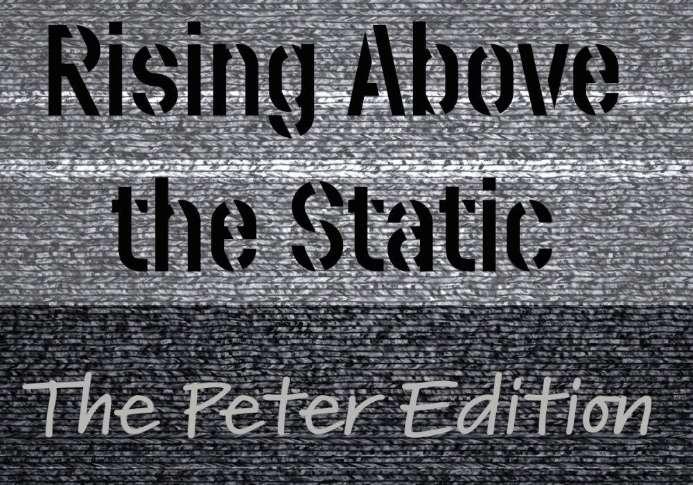 Live Stream Feed | Rising Above the Static – The Peter Edition