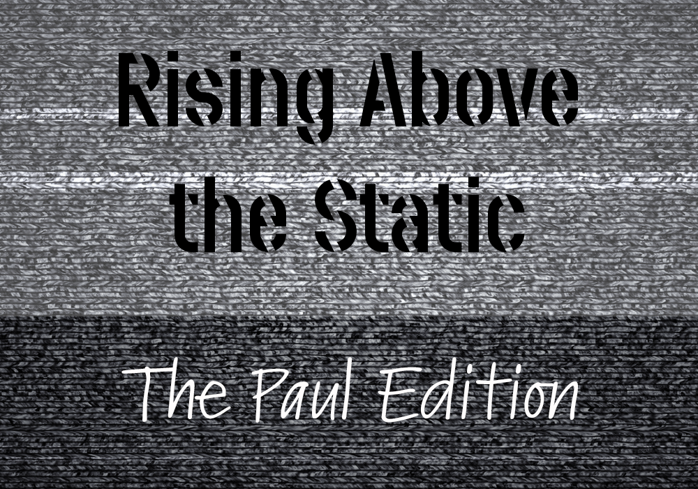 Live Stream Feed | Rising Above the Static – The Paul Edition